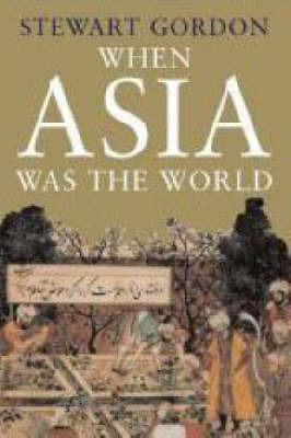 When Asia Was the World by Stewart Gordon image