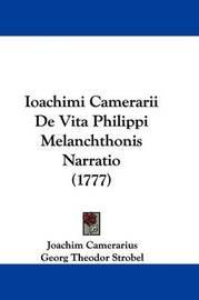 Ioachimi Camerarii De Vita Philippi Melanchthonis Narratio (1777) by Georg Theodor Strobel