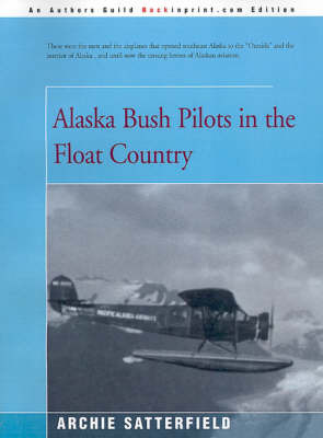 Alaska Bush Pilots in the Float Country by Archie Satterfield image