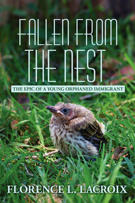 Fallen from the Nest: The Epic of a Young Orphaned Immigrant by Florence L. Lacroix image