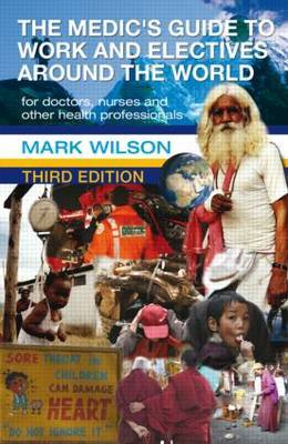 The Medic's Guide to Work and Electives Around the World 3E by Mark Wilson image