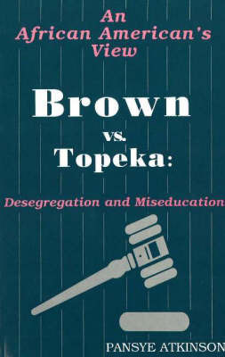 Brown vs. Topeka: Desegregation and Miseducation by Pansye S. Atkinson