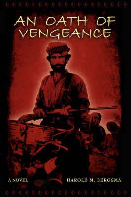An Oath of Vengeance by Harold M. Bergsma