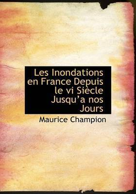 Les Inondations En France Depuis Le VI Siaucle Jusqua a Nos Jours by Maurice Champion