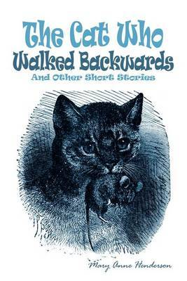 The Cat Who Walked Backwards and Other Short Stories by Mary Anne Henderson image
