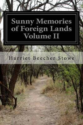 Sunny Memories of Foreign Lands Volume II by Harriet Beecher Stowe image