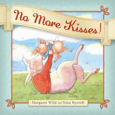 No More Kisses! by Margaret Wild image