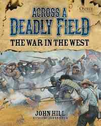 Across A Deadly Field: The War in the West by John Hill