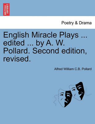 English Miracle Plays ... Edited ... by A. W. Pollard. Second Edition, Revised. by Alfred William Pollard