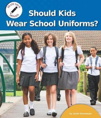 Should Kids Wear School Uniforms? by Janie Havemeyer image