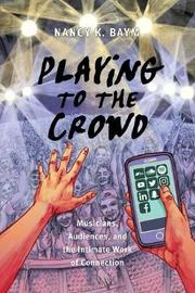 Playing to the Crowd by Nancy K. Baym
