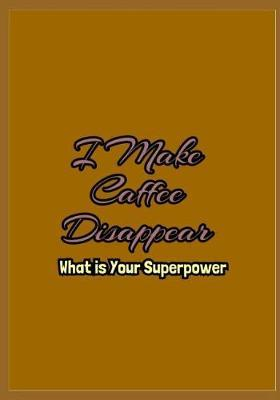 I Make Coffee Disappear What is Your Superpower by Lola Yayo
