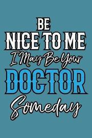 Be Nice To Me I May Be Your Doctor Someday by Books by 3am Shopper image