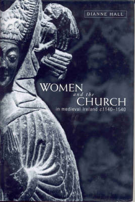 Women and the Church in Medieval Ireland, C.1140-1540 by Dianne Hall image