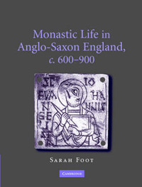 Monastic Life in Anglo-Saxon England, c.600-900 by Sarah Foot
