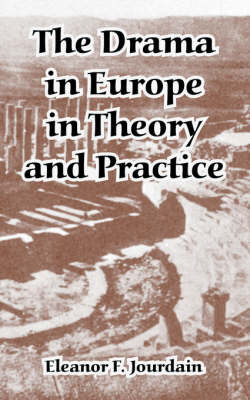 The Drama in Europe in Theory and Practice by Eleanor, F. Jourdain image
