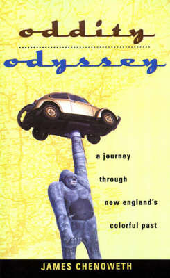 Oddity Odyssey: A Journey Through New England's Colorful Past by James Chenoweth
