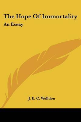 The Hope of Immortality: An Essay by J. E. C. Welldon