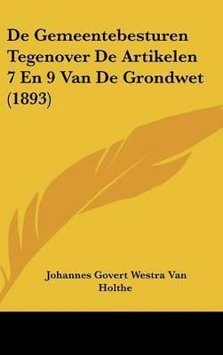 de Gemeentebesturen Tegenover de Artikelen 7 En 9 Van de Grondwet (1893) by Johannes Govert Westra Van Holthe