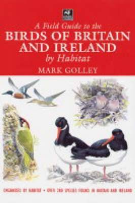 A Field Guide to the Birds of Britain and Ireland by Habitat by Mark Golley image