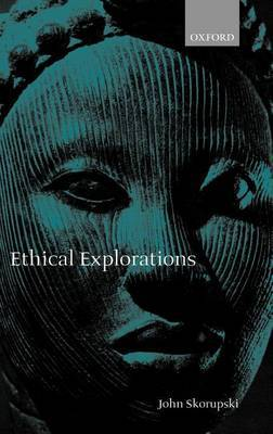Ethical Explorations by John Skorupski