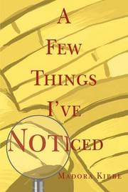A Few Things I've Noticed by Madora Kibbe image
