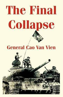 The Final Collapse by General Cao, Van Vien