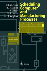 Scheduling Computer and Manufacturing Processes by Jacek Blazewicz