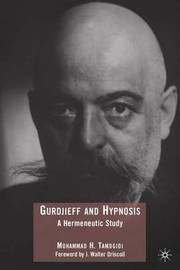 Gurdjieff and Hypnosis by Mohammad H Tamdgidi