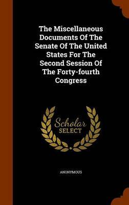 The Miscellaneous Documents of the Senate of the United States for the Second Session of the Forty-Fourth Congress by * Anonymous image