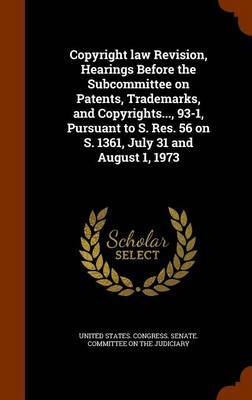Copyright Law Revision, Hearings Before the Subcommittee on Patents, Trademarks, and Copyrights..., 93-1, Pursuant to S. Res. 56 on S. 1361, July 31 and August 1, 1973