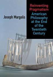 Reinventing Pragmatism by Joseph Margolis