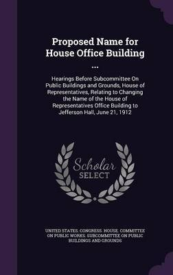 Proposed Name for House Office Building ...