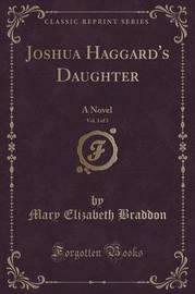 Joshua Haggard's Daughter, Vol. 3 of 3 by Mary , Elizabeth Braddon