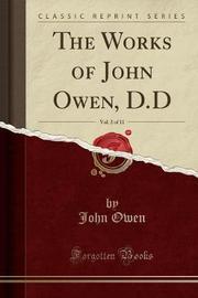 The Works of John Owen, D.D, Vol. 2 of 11 (Classic Reprint) by John Owen
