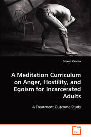 A Meditation Curriculum on Anger, Hostility, and Egoism for Incarcerated Adults by Steven Vannoy image