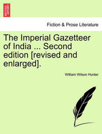 The Imperial Gazetteer of India ... Second Edition [Revised and Enlarged]. Volume XIII by William Wilson Hunter
