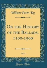 On the History of the Ballads, 1100-1500, Vol. 4 (Classic Reprint) by William Paton Ker image