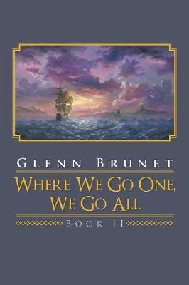 Where We Go One, We Go All by Glenn Brunet