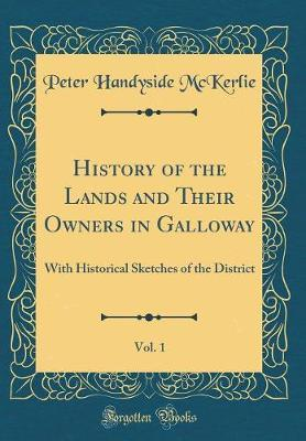 History of the Lands and Their Owners in Galloway, Vol. 1 by Peter Handyside McKerlie image