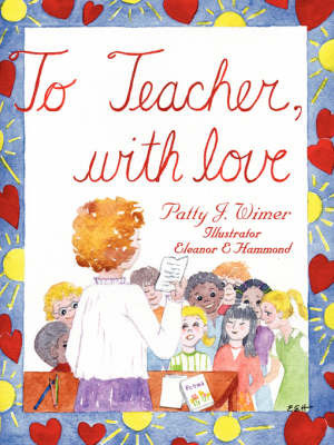 To Teacher, with Love by Patty J. Wimer