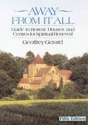 Away from it All: Guide to Retreat Houses and Centres for Spiritual Renewal by Geoffrey Gerard