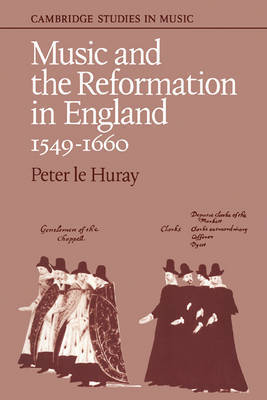 Music and the Reformation in England 1549-1660 by Peter Le Huray