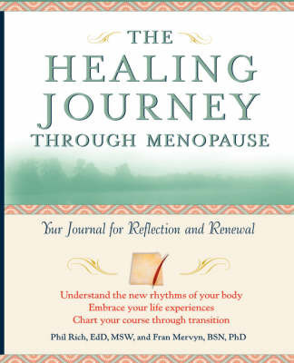 The Healing Journey Through Menopause: Your Journal for Reflection and Renewal by Phil Rich