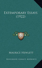 Extemporary Essays (1922) by Maurice Hewlett