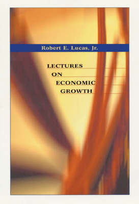 Lectures on Economic Growth by Robert E Lucas
