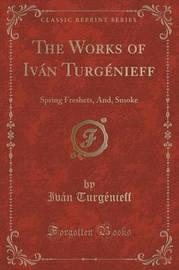 The Works of Ivan Turgenieff by Ivan Turgenieff