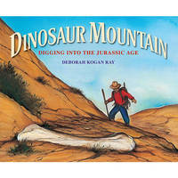 Dinosaur Mountain: Digging Into the Jurassic Age by Deborah Kogan Ray image
