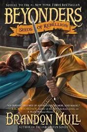 Seeds of Rebellion (Beyonders #2) by Brandon Mull