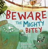 Beware the Mighty Bitey by Heather Pindar